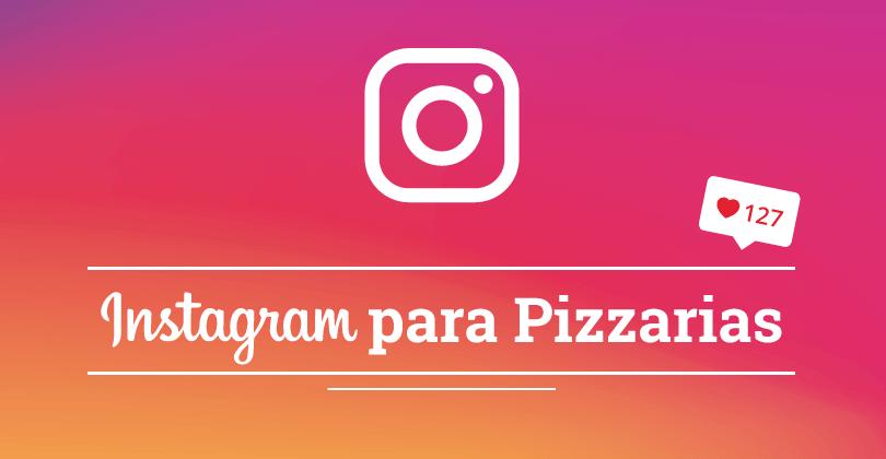 Instagram para Pizzarias  - Use fotos para atrair clientes