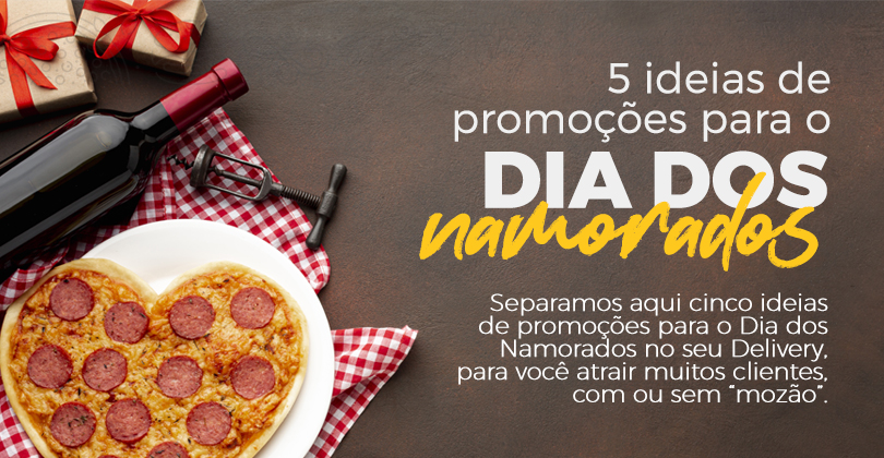 Dia dos Namorados: 5 Ideias de Promoções para o seu Delivery