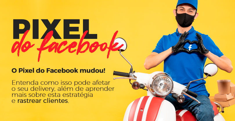 Pixel do Facebook e o seu Delivery: o que muda?